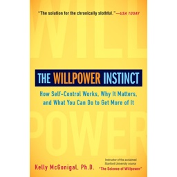 The Willpower Instinct: How Self-Control Works, Why It Matters, and What You Ca…