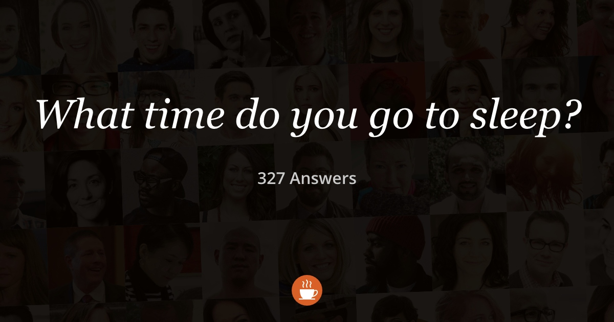 What Time Do You Go to Sleep? (327 Answers)